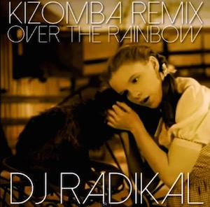 Over the rainbow (kizomba remix - Dj Radikal)