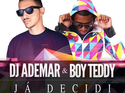 Dj Ademar & Boy Teddy - Ja Decidi