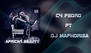 C4 Pedro feat DJ Maphorisa - African Beauty