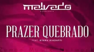 Dj Malvado Feat. Kyaku Kiadafi - Prazer Quebrado