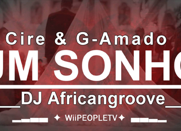 Cire & G-Amado feature DJ Africangroove - Um Sonho