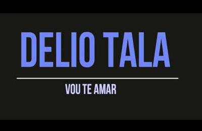 Delio Tala - Vou Te Amar