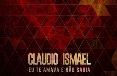 Claudio Ismael - Eu Te Amava e Nao Sabia