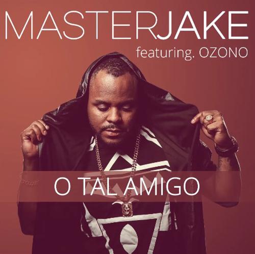 Master Jake featuring Ozono - O Tal Amigo