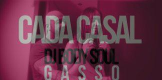 Dj Bodysoul & Gasso - Cada Casal