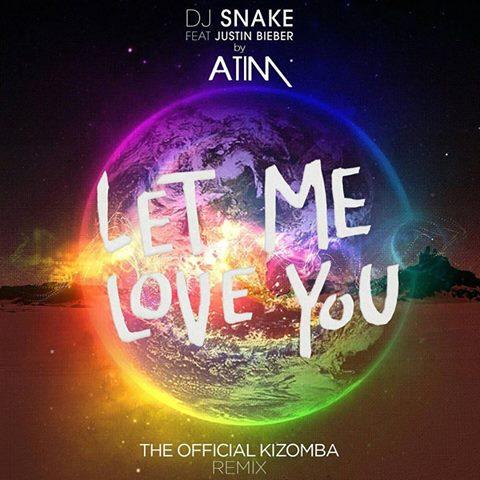 Atim feature Justin Bieber - Let Me Love You (kizomba remix)