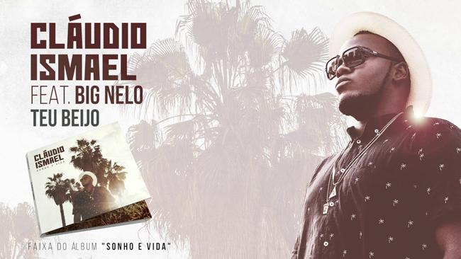 Cláudio Ismael feature Big Nelo - Teu Beijo
