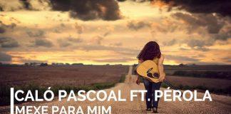 Caló Pascoal feature Pérola - Mexe Para mim