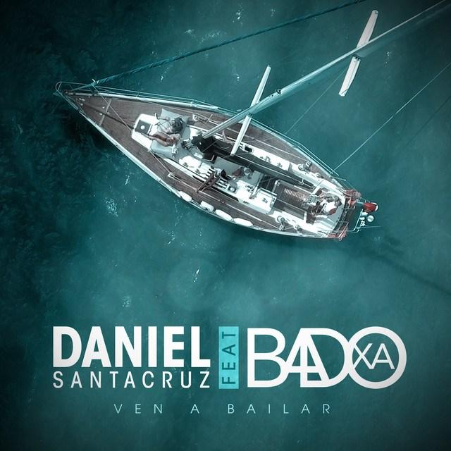 Daniel Santacruz feature Badoxa - Ven a Bailar