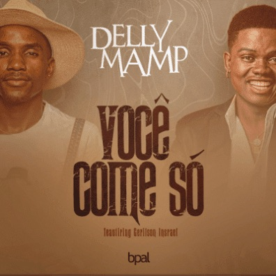 """Você Come Só"", Delly Mamp feat Gerilson Insrael"