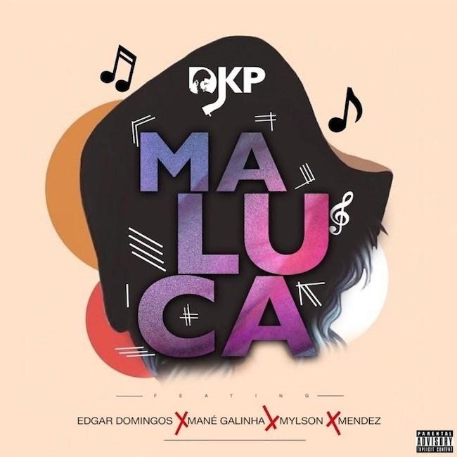 Maluca - Dj Kp feat Edgar Domingos, Mané Galinha, Mylson & Mendez